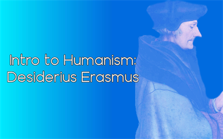 Intro to Humanism: Desiderius Erasmus
